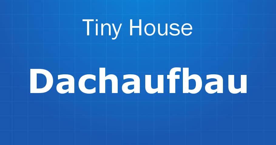 Tiny House Dachaufbau Banner